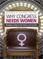 Why Congress Needs Women: Bringing Sanity To The House And Senate (Women'S Psychology)