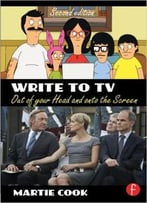 Write To Tv: Out Of Your Head And Onto The Screen, 2 Edition