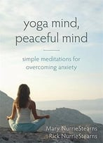 Yoga Mind, Peaceful Mind: Simple Meditations For Overcoming Anxiety