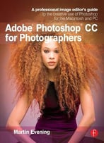 Adobe Photoshop Cc For Photographers: A Professional Image Editor'S Guide To The Creative Use Of Photoshop…