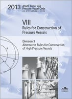 Asme Bpvc 2013 – Section Viii, Division 3: Alternative Rules For Construction Of High Pressure Vessels
