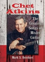 Chet Atkins: The Greatest Songs Of Mister Guitar