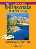 Day Hikes Around Missoula, Montana: Including The Bitterroots And The Seeley-Swan Valley, Fourth Edition