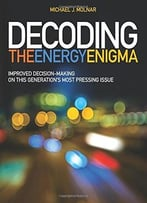 Decoding The Energy Enigma: Improved Decision-Making On This Generation'S Most Pressing Issue