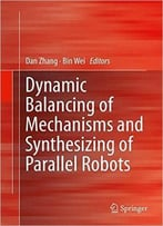 Dynamic Balancing Of Mechanisms And Synthesizing Of Parallel Robots