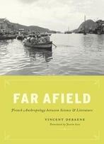 Far Afield: French Anthropology Between Science And Literature