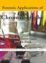 Forensic Applications Of Gas Chromatography (Analytical Concepts In Forensic Chemistry)