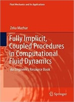 Fully Implicit, Coupled Procedures In Computational Fluid Dynamics: An Engineer'S Resource Book