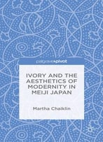 Ivory And The Aesthetics Of Modernity In Meiji Japan