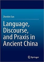 Language, Discourse, And Praxis In Ancient China