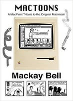 Mactoons: A Macpaint Tribute To The Original Macintosh