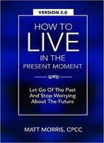Matt Morris – How To Live In The Present Moment, Version 2.0