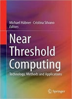 Near Threshold Computing: Technology, Methods And Applications