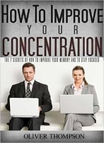 Oliver Thompson – How To Improve Your Concentration