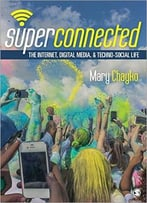 Superconnected: The Internet, Digital Media, And Techno-Social Life (Sage Sociological Essentials Series)