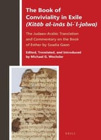 The Book Of Conviviality In Exile (Kit B Al- N S Bi- L-Jalwa): The Judaeo-Arabic Translation And Commentary Of Saadia…