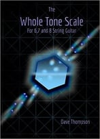 The Whole Tone Scale: For 6, 7 And 8 String Guitar