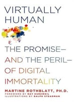 Virtually Human: The Promise – And The Peril – Of Digital Immortality