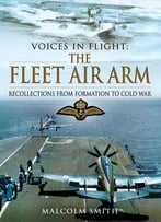 Voices In Flight: The Fleet Air Arm: Recollections From Formation To Cold War