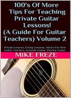 100'S Of More Tips For Teaching Private Guitar Lessons! (A Guide For Guitar Teachers) Volume 2