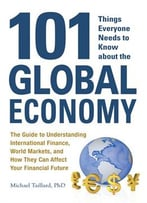 101 Things Everyone Needs To Know About The Global Economy: The Guide To Understanding International Finance, World…