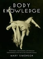 Body Knowledge: Performance, Intermediality, And American Entertainment At The Turn Of The Twentieth Century