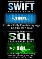Computer Programming Guide: Swift And Sql: Create An App (Java, Javascript, App Development, Swift)