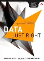 Data Just Right: Introduction To Large Scale Data & Analytics By Michael Manoochehri