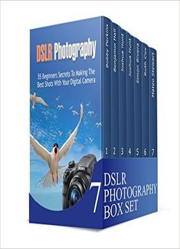 Dslr Photography Box Set: Master The Art Of Dslr Photography And Capture Unique Photos