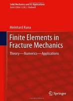 Finite Elements In Fracture Mechanics: Theory – Numerics – Applications