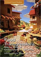 Food Transgressions: Making Sense Of Contemporary Food Politics