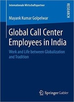 Global Call Center Employees In India: Work And Life Between Globalization And Tradition
