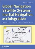 Global Navigation Satellite Systems, Inertial Navigation, And Integration, 3 Edition