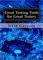 Great Testing Tools For Great Testers: A Guide To Recent & Obscure Testing Tools