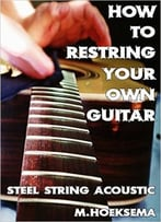 How To Restring Your Own Guitar: Steel String Acoustic