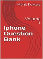 Iphone Question Bank: Volume 1