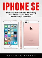 Iphone Se: The Ultimate Beginners Guide