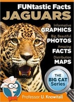 Jaguars : : Funtastic Facts!: Informative Graphics. Big Beautiful Photos. Amazing Facts. Distribution Maps