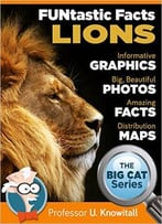 Lions : : Funtastic Facts!: Informative Graphics. Big Beautiful Photos. Amazing Facts. Distribution Maps
