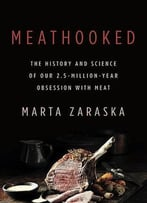 Meathooked: The History And Science Of Our 2.5-Million-Year Obsession With Meat