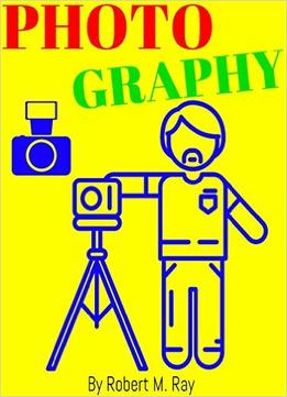 Photography: Photography Guide Book, Tips And Tricks For Photography Business
