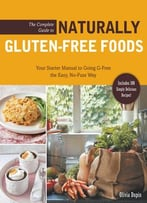 The Complete Guide To Naturally Gluten-Free Foods: Your Starter Manual To Going G-Free The Easy, No-Fuss Way…