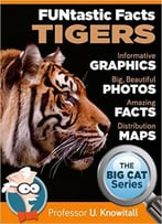 Tigers : : Funtastic Facts!: Informative Graphics. Big Beautiful Photos. Amazing Facts. Distribution Maps