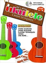 Ukulele: A Manual For Beginners And Teachers