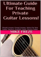 Ultimate Guide For Teaching Private Guitar Lessons!
