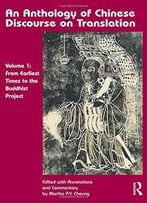An Anthology Of Chinese Discourse On Translation (Volume 1): From Earliest Times To The Buddhist Project
