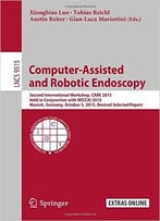 Computer-Assisted And Robotic Endoscopy: Second International Workshop, Care 2015