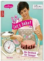 Let'S Bake!: Das Backbuch Für Teenager