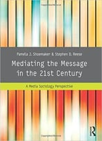Mediating The Message In The 21st Century: A Media Sociology Perspective, 3 Edition