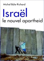 Michel Bôle-Richard, Israël : Le Nouvel Apartheid